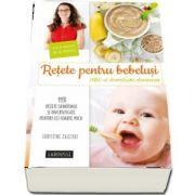 Retete pentru bebelusi. ABC-ul diversificarii alimentare - 113 retete sanatoase si diversificate pentru cei foarte mici!