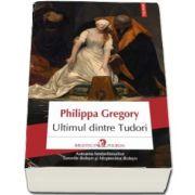 Ultimul dintre Tudori - Traducere din limba engleza de Ioana Georgescu