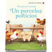 Un purcelus pofticios - Povesti de la ferma. Colectia Invat sa citesc (Nivelul 1)