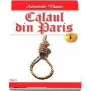 Alexandre Dumas - Calaul din Paris (Volumul I)