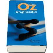 Dragi Fanatici. Trei eseuri - Amos Oz