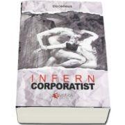 Infern corporatist - Experiente din mediul corporatist (Deceneus)