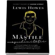 Lewis Howes, Mastile masculinitatii - Cuvant inainte de Gaspar Gyorgy