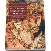 Ion Luca Caragiale - Momente. Schite. Colectia marii clasici