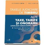 Taxele judiciare de timbru. Alte taxe, tarife si onorarii: octombrie 2018. Editie tiparita pe hartie alba