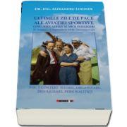 ULTIMELE ZILE DE PACE ALE AVIATIEI SPORTIVE. Vol. I - CONTEXT ISTORIC, ORGANIZARE, DESFASURARE, PERSONALITATI