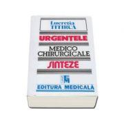 Urgentele medico-chirurgicale - Sinteze pentru asistentii medicali, editia a III-a de Lucretia Titirca