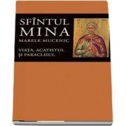 Viata, acatistul si paraclisul Sfintului Mare Mucenic Mina