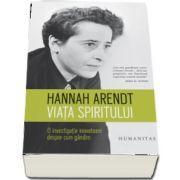 Viata spiritului. O investigatie inovatoate despre cum gandim de Hannah Arendt
