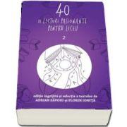 40 de lecturi pasionante pentru liceu - Antologie de texte pentru clasa a IX-a, volumul 2