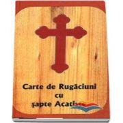 Carte de rugaciuni cu sapte Acatiste