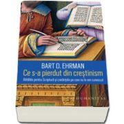 Ce s-a pierdut din crestinism (Bart D. Ehrman)