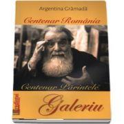 Centenar Romania. Centenar Parintele Galeriu