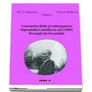 Constantin Bellu si redesteptarea  Supremului Consiliu in exil (1969). Perceptii ale Securitatii