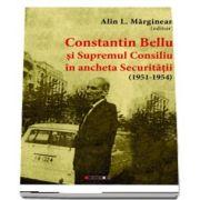Constantin Bellu si Supremul Consiliu in ancheta Securitatii (1951-1954)
