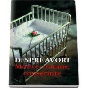 Despre avort. Motive, traume, consecinte. Editia a doua