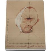 Despre Van Gogh dupa ureche