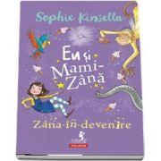 Sophie Kinsella, Eu si Mami-Zana. Zana-in-devenire - Ilustratii de Marta Kissi