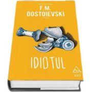 Fiodor M. Dostoievski - Idiotul - Traducere din limba rusa de Nicolae Gane (Editie hardcover)