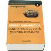 In Hristos si in Biserica. Vol. 3 (Iubirea euharistica generatoare de viata si destin romanesc)
