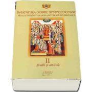 Invatatura despre Sfintele Icoane reflectata in Teologia Ortodoxa Romaneasca. Studii si articole. Vol. II