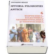 Istoria filosofiei antice. Vol. 6 - Scepticismul, eclectismul, neoaristotelismul si neostoicismul