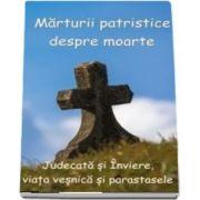 Marturii patristice despre moarte. Judecata si Inviere, viata vesnica si parastasele