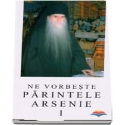 Ne vorbeste parintele Arsenie (volumul 1)