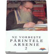 Ne vorbeste parintele Arsenie (volumul 2 )