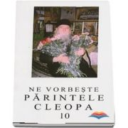 Ne vorbeste Parintele Cleopa (volumul 10)
