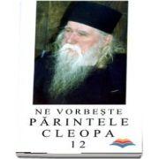 Ne vorbeste Parintele Cleopa (volumul 12)