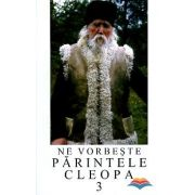 Ne vorbeste Parintele Cleopa (volumul 3)