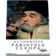 Ne vorbeste Parintele Cleopa (volumul 5)