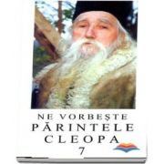 Ne vorbeste Parintele Cleopa (volumul 7)