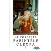 Ne vorbeste Parintele Cleopa (volumul4)