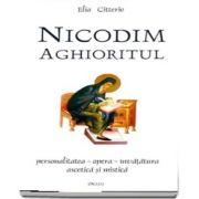 Nicodim Aghioritul. Personalitatea - opera - invatatura ascetica si mistica