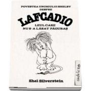 Povestea unchiului Shelby despre Lafcadio, leul care nu s-a lasat pagubas (Colectia Cartile lui Radu)