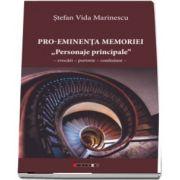 Pro-Eminenta Memoriei sau ,,Personaje principale\' Evocari - Portrete - Confesiuni