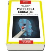Neacsu Ioan, Psihologia educatiei - Fundamente. Procese. Mecanisme. Aplicatii
