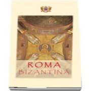 Roma bizantina: un ghid al cetatii eterne