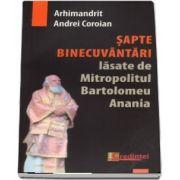 Sapte binecuvantari lasate de Mitropolitul Bartolomeu Anania