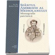 Sfantul Ambrozie al Mediolanului. Monografie patristica