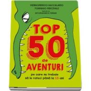 Top 50 de aventuri pe care nu trebuie sa le ratezi pana la 13 ani - Autori - Pierdomenico Baccalario si Tommaso Percivale