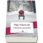 Olga Tokarczukm, Ultimele povestiri - Traducere din limba polona de Cristina Godun