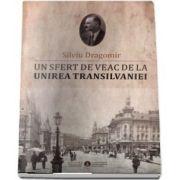 Un sfert de veac de la unirea Transilvaniei