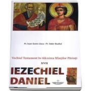 Vechiul Testament in talcuirea Sfintilor Parinti - XVII - Iezechiel, Daniel