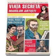 Viata secreta a marilor artisti. Tot ce nu ti-au spus niciodata profesorii despre marii pictori si sculptori