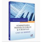 Administrarea finantelor publice si a bugetului. Caiet de seminar