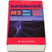 Bacalaureat 2019. 300 de variante de subiecte rezolvate, Matematica M2 (Ion Bucur Popescu)
