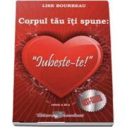 Lise Bourbeau - Corpul tau iti spune, iubeste-te! Editia a III-a